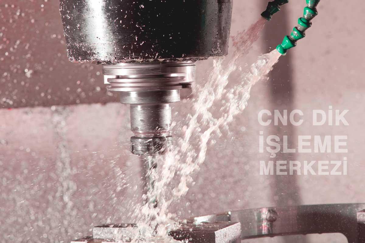 CNC Dik İşleme Merkezi